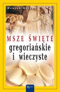 Msze Święte gregoriańskie i wieczyste - Henryk Bejda - ebook
