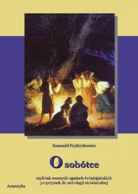 O sobótce, czyli tak zwanych ogniach świętojańskich przyczynek do mitologii słowiańskiej