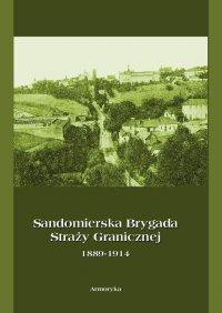Sandomierska Brygada Straży Granicznej  1889-1914 - Krzysztof Latawiec - ebook