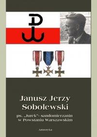 """Janusz Jerzy Sobolewski  ps. """"Jurek""""- sandomierzanin  w Powstaniu Warszawskim"""