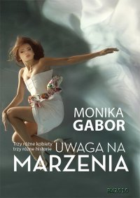 Uwaga na marzenia - Monika Gabor - ebook