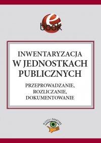 Inwentaryzacja w jednostkach publicznych. Przeprowadzanie, rozliczanie, dokumentowanie