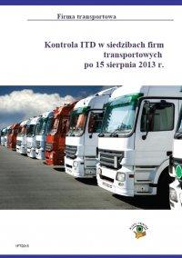 Kontrola ITD w siedzibach firm transportowych po 15 sierpnia 2013r.