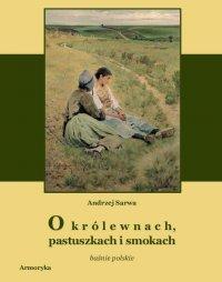 O królewnach, pastuszkach i smokach. Prastare polskie baśnie,  klechdy i opowieści
