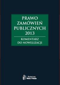 Prawo zamówień publicznych 2013. Komentarz do nowelizacji