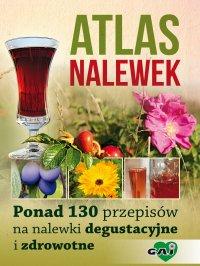 Atlas nalewek. Ponad 130 przepisów na nalewki degustacyjne i zdrowotne - Opracowanie zbiorowe - ebook