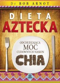 Dieta aztecka. Odchudzająca moc cudownych nasion chia