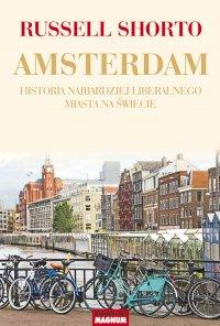 Amsterdam. Historia najbardziej liberalnego miasta na świecie