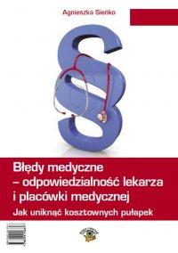 Błędy medyczne - odpowiedzialność prawna lekarza i placówki medycznej. Jak uniknąć kosztownych pułapek - Agnieszka Sieńko - ebook