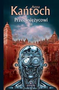 Przedksiężycowi III - Anna Kańtoch - ebook