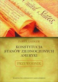 Konstytucja Stanów Zjednoczonych Ameryki. Przewodnik - Paweł Laidler - ebook