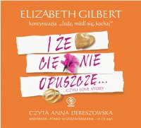 I że cię nie opuszczę... - Elizabeth Gilbert - audiobook