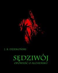 Sędziwój. Opowieść o alchemiku - Józef Bogdan Dziekoński - ebook