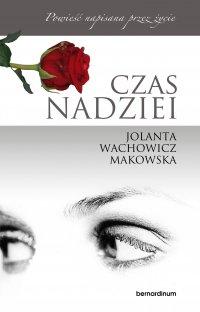Czas nadziei - Jolanta Wachowicz-Makowska - ebook