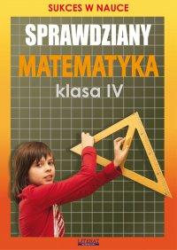 Sprawdziany. Matematyka. Klasa IV. Sukces w nauce