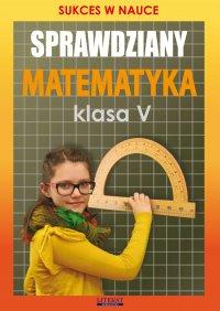 Sprawdziany. Matematyka. Klasa V. Sukces w nauce