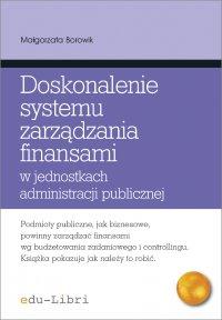 Doskonalenie systemu zarządzania finansami w jednostkach administracji publicznej Koncepcje, metody, techniki, narzędzia, instrumenty