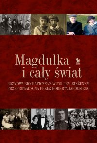 Magdulka i cały świat. Rozmowa biograficzna z Witoldem Kieżunem przeprowadzona przez Roberta Jarockiego - Witold Kieżun - ebook