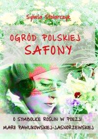 Ogród polskiej Safony. O symbolice roślin w poezji Marii Pawlikowskiej-Jasnorzewskiej