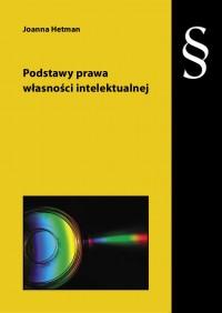 Podstawy prawa własności intelektualnej - Joanna Hetman - ebook
