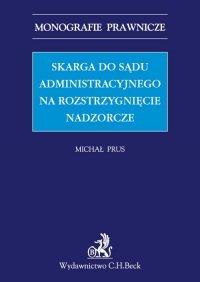 Skarga do sądu administracyjnego na rozstrzygnięcie nadzorcze - Michał Prus - ebook