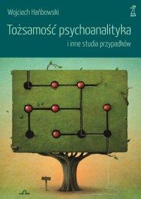 Tożsamość psychoanalityka i inne studia przypadków