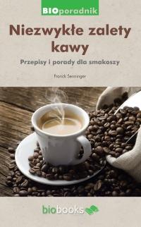 Niezwykłe zalety kawy. Przepisy i porady dla smakoszy