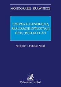 """Umowa o generalną realizację inwestycji (EPC/""""pod klucz"""") - Wojciech Wyrzykowski - ebook"""