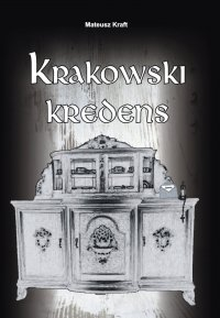Krakowski kredens - Mateusz Kraft - ebook