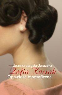Zofia Kossak-Szczucka. Opowieść biograficzna - Joanna Jurgała-Jureczka - ebook