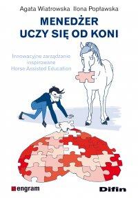 Menedżer uczy się od koni. Innowacyjne zarządzanie inspirowane Horse Assisted Education - Agata Wiatrowska - ebook