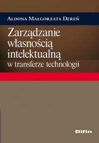 Zarządzanie własnością intelektualną w transferze technologii - Aldona Małgorzata Dereń - ebook