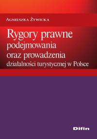 Rygory prawne podejmowania i prowadzenia działalności turystycznej w Polsce - Agnieszka Żywiecka - ebook