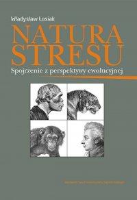 Natura stresu. Spojrzenie z perspektywy ewolucyjnej
