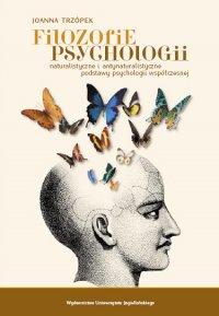 Filozofie psychologii Naturalistyczne i antynaturalistyczne podstawy psychologii współczesnej
