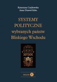 Systemy polityczne wybranych państw Bliskiego Wschodu - Katarzyna Czajkowska - ebook