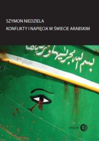 Konflikty i napięcia w świecie arabskim - Szymon Niedziela - ebook