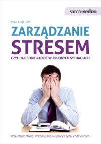 Samo Sedno - Zarządzanie stresem, czyli jak sobie radzić w trudnych sytuacjach - Mike Clayton - ebook
