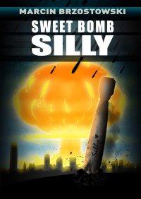 Sweet bomb Silly - Marcin Brzostowski - ebook
