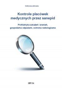 Kontrole placówek medycznych przez sanepid. Profilaktyka zakażeń i zranień, gospodarka odpadami, ochrona radiologiczna