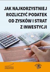 Jak najkorzystniej rozliczyć podatek od zysków i strat z inwestycji