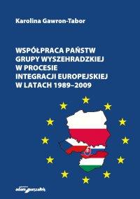 Współpraca państw Grupy Wyszehradzkiej w procesie integracji europejskiej w latach 1989–2009 - dr Karolina Gawron-Tabor - ebook