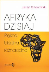Afryka dzisiaj. Piękna, biedna, różnorodna - Jerzy Gilarowski - ebook