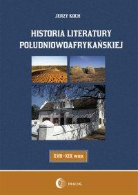 Historia literatury południowoafrykańskiej literatura afrikaans (XVII-XIX WIEK) - Jerzy Koch - ebook