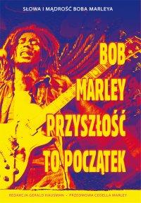 Bob Marley. Przyszłość to początek