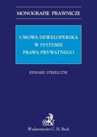 Umowa deweloperska w systemie prawa prywatnego - Ryszard Strzelczyk - ebook