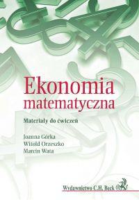 Ekonomia matematyczna. Materiały do ćwiczeń - Joanna Górka - ebook