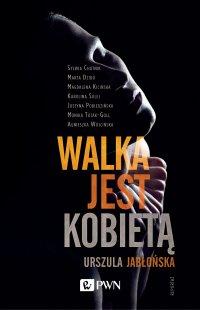 Walka jest kobietą - Urszula Jabłońska - ebook