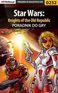 """Star Wars: Knights of the Old Republic - poradnik do gry - Wojciech """"Soulcatcher"""" Antonowicz - ebook"""
