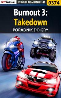 """Burnout 3: Takedown - poradnik do gry - Zbigniew """"Emill"""" Pławecki - ebook"""